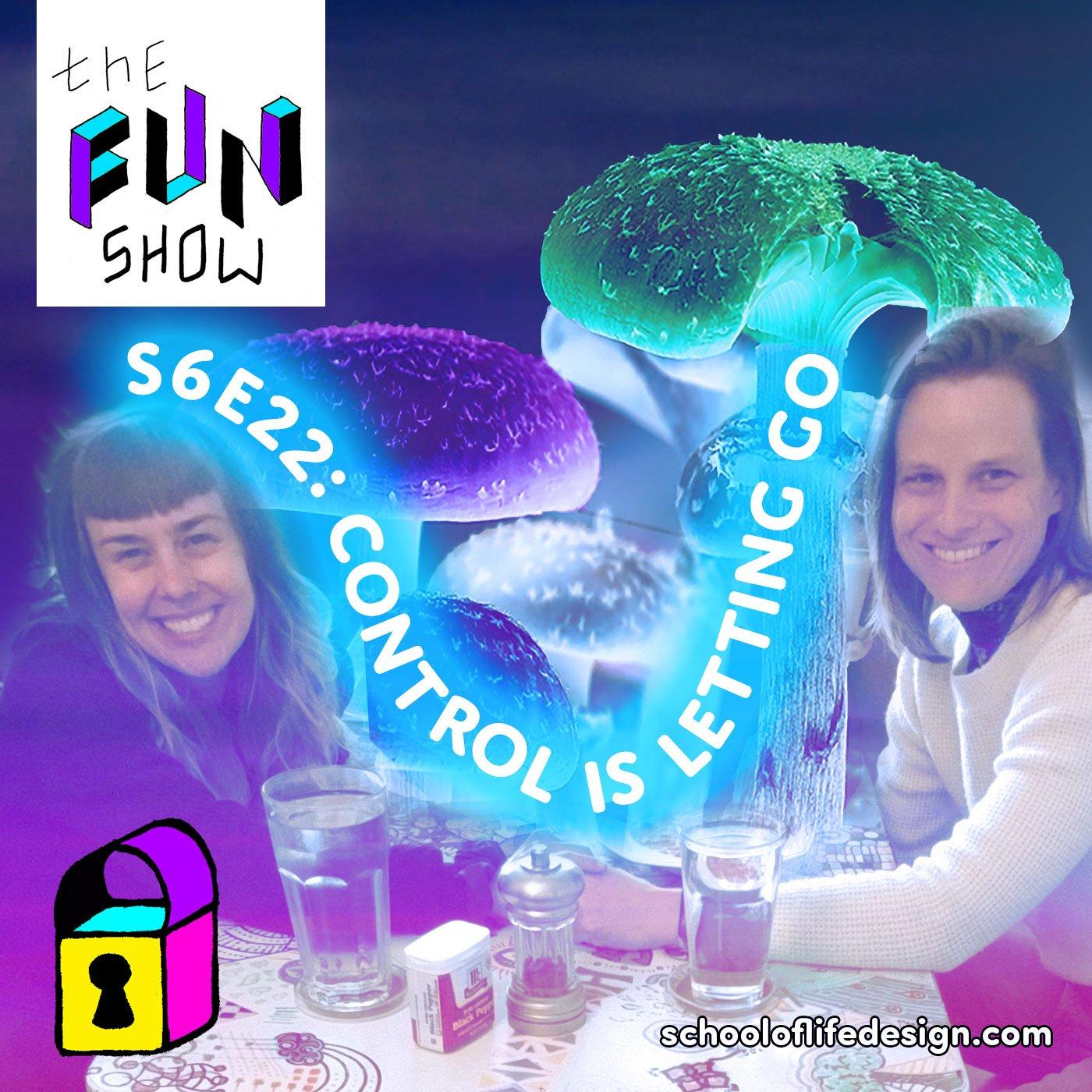 The Fun Show S6E22: Control Is Letting Go