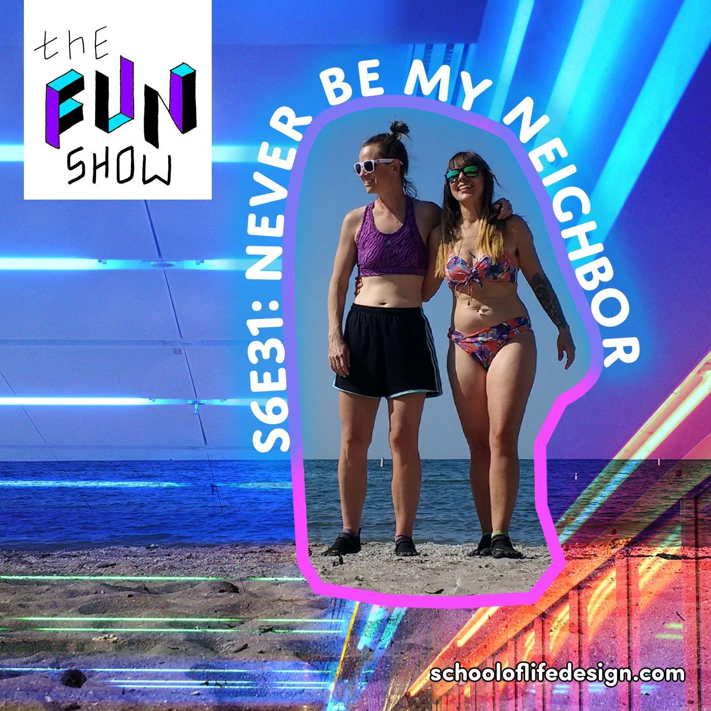 The Fun Show S6E31: Never Be My Neighbor