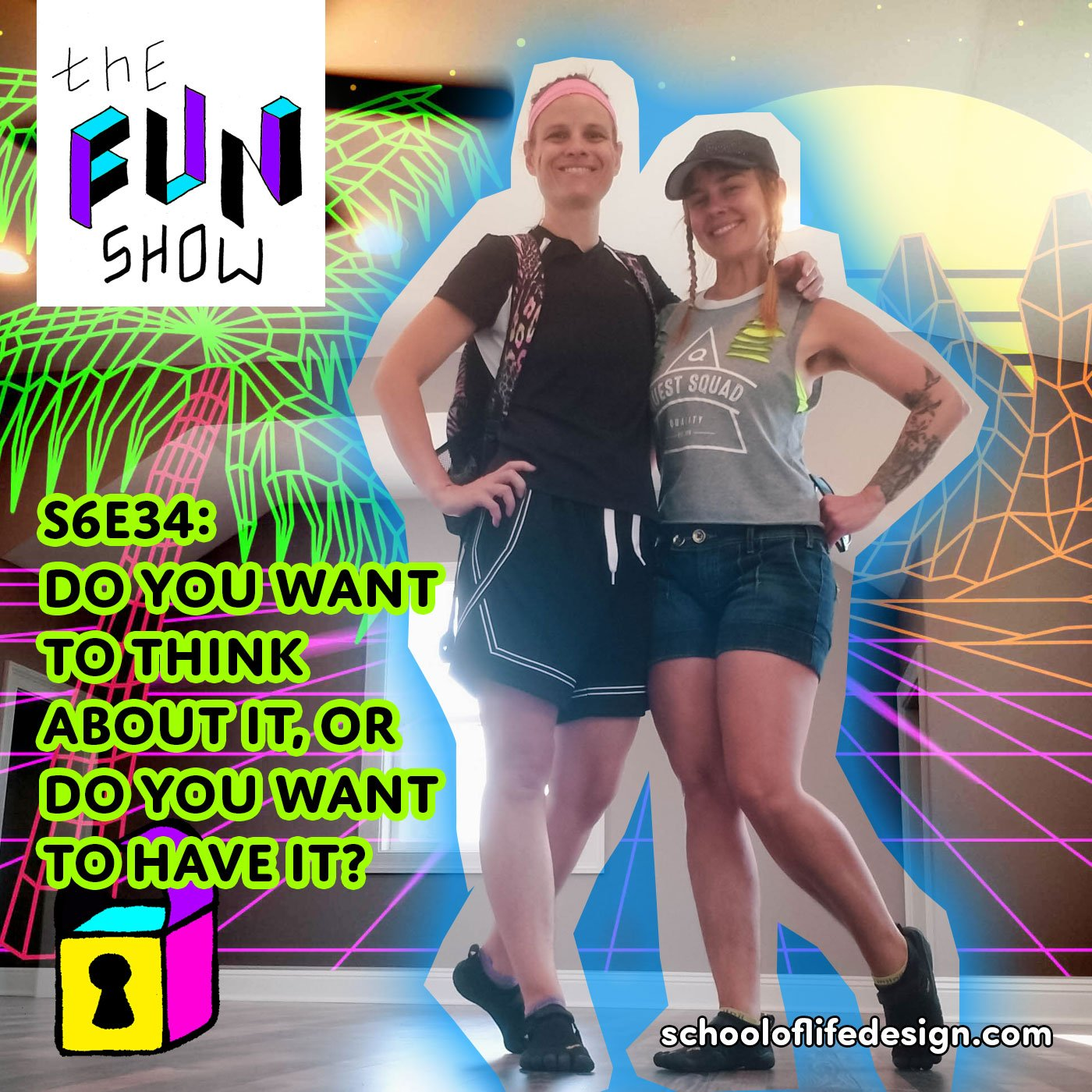 The Fun Show S6E34: Do You Want to Think About It, or Do You Want to Have It?